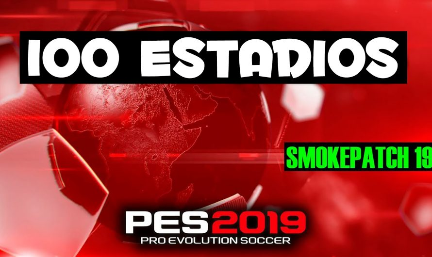 ESTADIOS para SMOKEPATCH Pes 2019 Pc | 100 Estadios