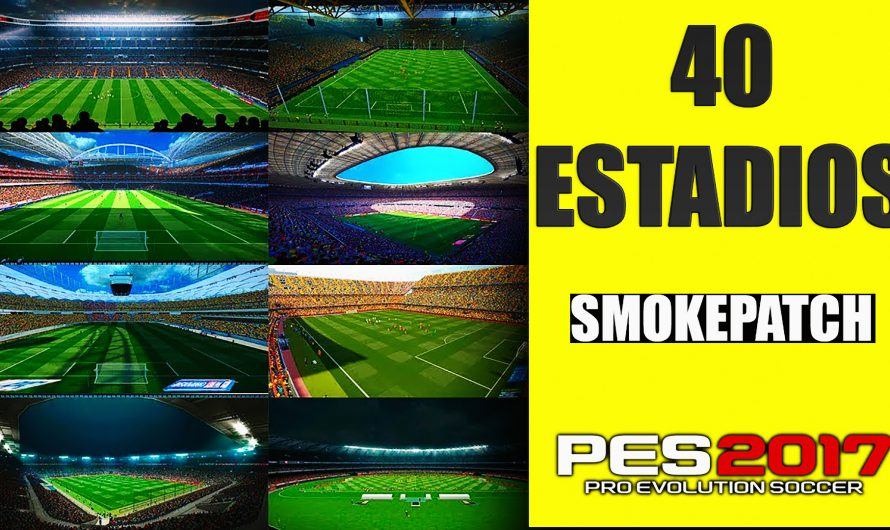 ESTADIOS para SMOKEPATCH Pes 2017 Pc | 40 Estadios