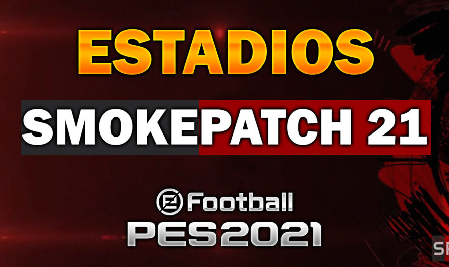 ESTADIOS para SMOKEPATCH Pes 2021 Pc